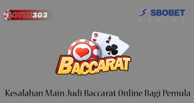 Kesalahan Main Judi Baccarat Online Bagi Pemula