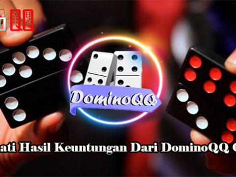 Nikmati Hasil Keuntungan Dari DominoQQ Online
