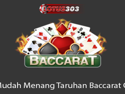 Tips Mudah Menang Taruhan Baccarat Online