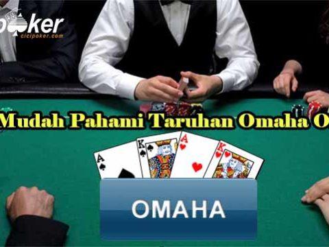 Cara Mudah Pahami Taruhan Omaha Online