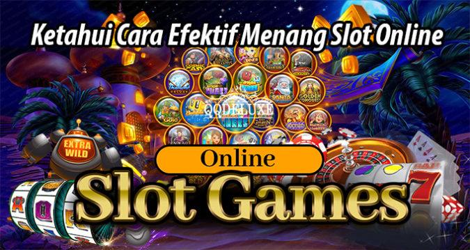 Ketahui Cara Efektif Menang Slot Online